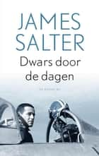 Dwars door de dagen - autobiografie ebook by James Salter