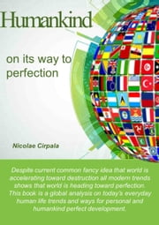 Humankind on its way to perfection - World on the way to perfection ebook by Nicolae Cirpala