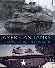 American Tanks & AFVs of World War II ebook by Mike Green