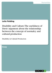 Disability and Culture: The usefulness of Davis' argument about the relationship between the concept of normalcy and cultural production - Disability in Cultural Production ebook by Leila Fielding