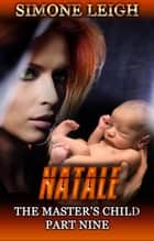 Natale - The Master's Child, #9 ebook by Simone Leigh