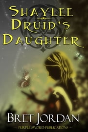 Shaylee Druid's Daughter ebook by Bret Jordan