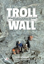 Troll Wall - The untold story of the British first ascent of Europe's tallest rock face ebook by Tony Howard