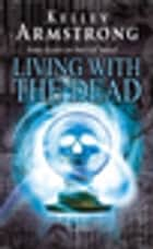 Living With The Dead - Number 9 in series ebook by Kelley Armstrong
