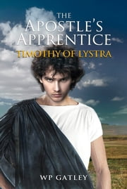 The Apostle's Apprentice ebook by WP Gatley