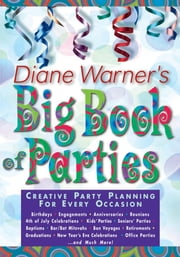 Diane Warner's Big Book of Parties - Creative Party Planning for Every Occasion ebook by Diane Warner