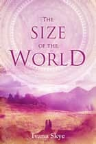 The Size of the World ebook by Ivana Skye