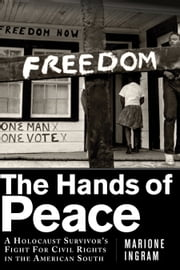 The Hands of Peace - A Holocaust Survivor's Fight for Civil Rights in the American South ebook by Marione Ingram,Thelton Henderson