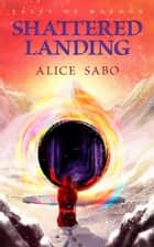 Shattered Landing - Tales of Haroon, #3 ebook by Alice Sabo