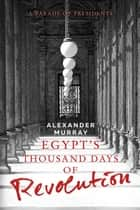 Egypt's Thousand Days of Revolution ebook by Alexander Murray
