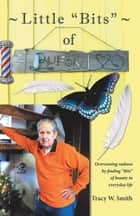 "Little ""Bits"" of Buford - Overcoming Sadness by Finding ""Bits"" of Beauty in Everyday Life ebook by Tracy W. Smith"