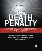 The Death Penalty - Constitutional Issues, Commentaries, and Case Briefs ebook by Scott Vollum,Rolando V. del Carmen,Durant Frantzen,Claudia San Miguel,Kelly Cheeseman