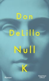 Null K - Roman ebook by Don DeLillo