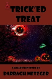 Trick'ed Treat ebook by Darragh Metzger