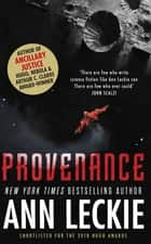Provenance - A new novel set in the world of the Hugo, Nebula and Arthur C. Clarke Award-Winning ANCILLARY JUSTICE ebook by Ann Leckie