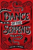 The Dance of the Serpents - The Brand New Frey & McGray Mystery ebook by Oscar de Muriel