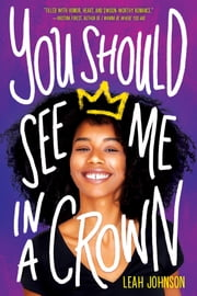 You Should See Me in a Crown ebook by Leah Johnson