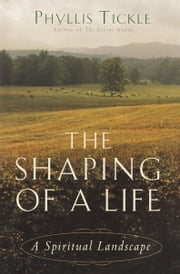 The Shaping of a Life - A Spiritual Landscape ebook by Phyllis Tickle