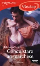 Conquistare un marchese (I Romanzi Passione) ebook by Julie Anne Long, Ombretta Giumelli