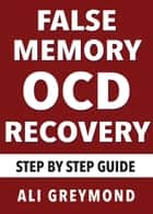 False Memory OCD Recovery ebook by Ali Greymond