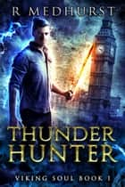 Thunder Hunter - A Norse Myth Urban Fantasy Novel ebook by Rachel Medhurst