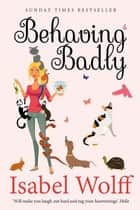 Behaving Badly ebook by Isabel Wolff