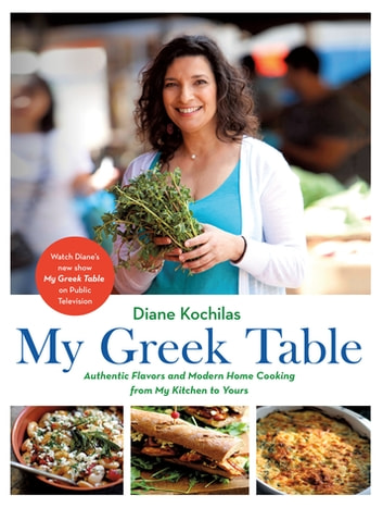 My Greek Table - Authentic Flavors and Modern Home Cooking from My Kitchen to Yours ebook by Diane Kochilas