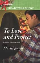 To Love and Protect ebook by Muriel Jensen