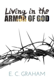 Living in the Armor of God ebook by E. C. Graham