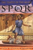 SPQR IV: The Temple of the Muses ebook by John Maddox Roberts