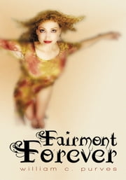 Fairmont Forever ebook by William C. Purves