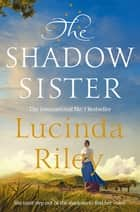 The Shadow Sister: The Seven Sisters Book 3 ebook by Lucinda Riley