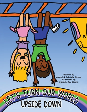LET'S TURN OUR WORLD UPSIDE DOWN ebook by Abigail & Gabrielle Simms