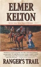 Ranger's Trail - A Story of the Texas Rangers ebook by Elmer Kelton