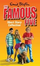 The Famous Five Short Story Collection ebook by Enid Blyton