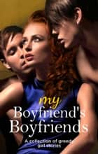 My Boyfriend's Boyfriends ebook by Primula Bond, Janine Ashbless, Heather Towne,...
