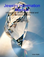 Jewelry Information Manual - Information on Diamond, Metal and Gemstone Jewelry ebook by Umer Malik