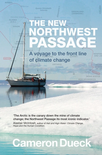 The New Northwest Passage - A voyage to the front line of climate change ebook by Cameron Dueck
