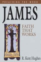James: Faith That Works ebook by R. Kent Hughes