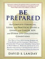 Be Prepared - The Complete Financial, Legal, and Practical Guide to Living with Cancer, HIV, and other Life-Challenging Conditions ebook by David Landay