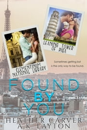 Found by You ebook by Heather Carver, A.K. Layton