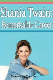 Shania Twain: Remarkable Career ebook by Steven Carter