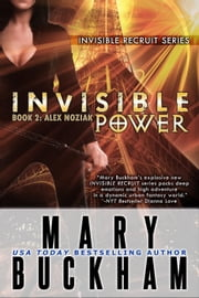 Invisible Power Book Two: Alex Noziak - Invisible Recruits, #4 ebook by Mary Buckham