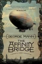 The Affinity Bridge ebook by George Mann