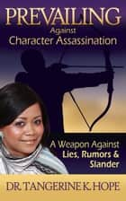 Prevailing Against Character Assassination ebook by Dr. Tangerine K. Hope