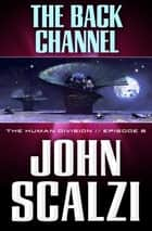 The Human Division #6: The Back Channel ebook by John Scalzi