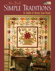 Simple Traditions - 14 Quilts to Warm Your Home ebook by Kim Diehl