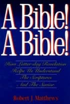 A Bible! A Bible! ebook by Robert J. Matthews