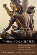 「Tantra Yoga Secrets: 18 Transformational Lessons to Serenity, Radiance, and Bliss」(Mukunda Stiles著)