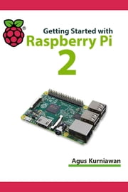 Getting Started with Raspberry Pi 2 ebook by Agus Kurniawan